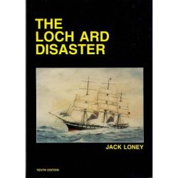 The Loch Ard Disaster - Jack Loney
