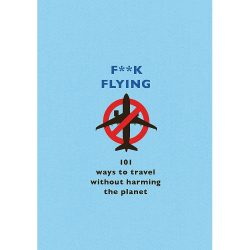 F..k Flying 101 Eco-friendy Was to Travel