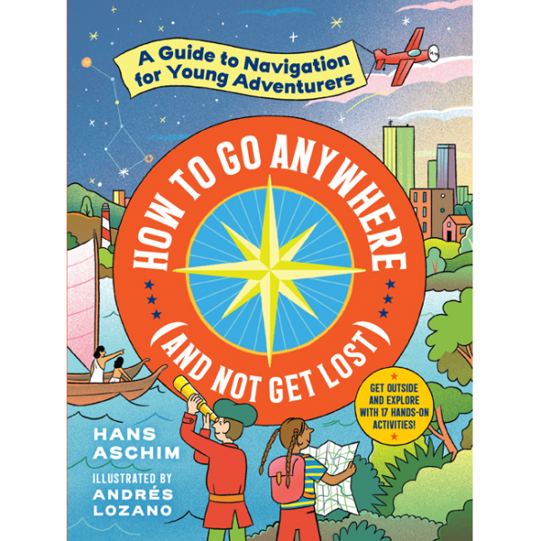 How to go anywhere and not get lost 9781523506347