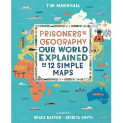 Prisoners of Geography Our World Explained in 12 Simple Maps