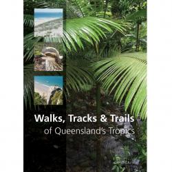 Walks Tracks Trails Queensland's Tropics 9781486303076